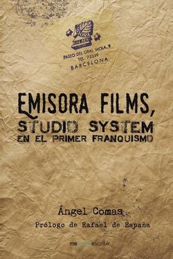 EMISORA FILMS, STUDIO SYSTEM EN EL PRIMER FRANQUISMO