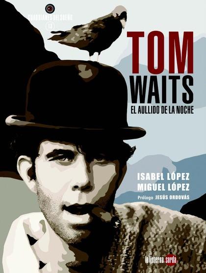 TOM WAITS, EL AULLIDO DE LA NOCHE.