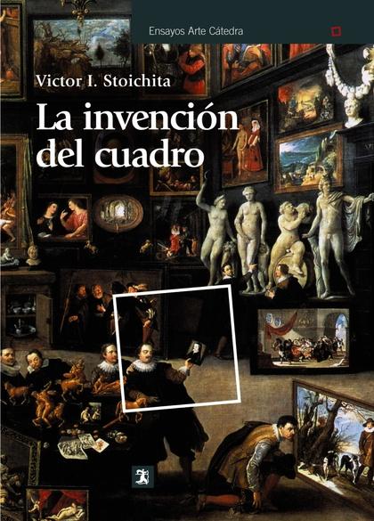 LA INVENCIÓN DEL CUADRO : ARTE, ARTÍFICES Y ARTIFICIOS EN LOS ORÍGENES DE LA PINTURA EUROPEA