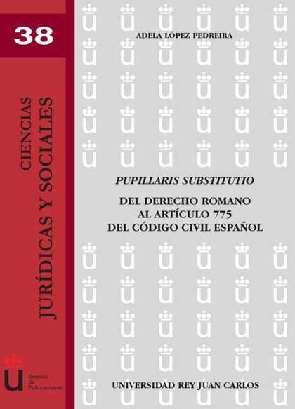 PUPILLARIS SUBSTITUTIO : DEL DERECHO ROMANO AL ARTÍCULO 775 DEL CÓDIGO CIVIL ESPAÑOL
