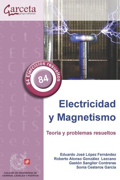 ELECTRICIDAD Y MAGNETISMO. TEORIA Y PROBLEMAS RESUELTOS