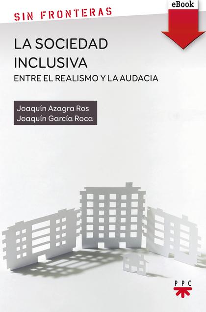 LA SOCIEDAD INCLUSIVA: ENTRE EL REALISMO Y LA AUDACIA (EBOOK-EPUB).