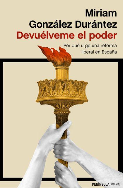 DEVUÉLVEME EL PODER. POR QUÉ URGE UNA REFORMA LIBERAL EN ESPAÑA