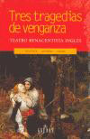 TRES TRAGEDIAS DE VENGANZA: TEATRO RENACENTISTA INGLÉS : LA TRAGEDIA E