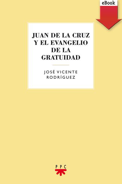 JUAN DE LA CRUZ Y EL EVANGELIO DE LA GRATUIDAD (EBOOK-EPUB).