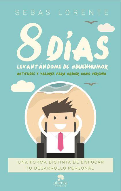 8 DÍAS LEVANTÁNDOME DE #BUENHUMOR                                               ACTITUDES Y VAL