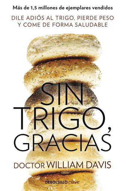 SIN TRIGO, GRACIAS. DILE ADIÓS AL TRIGO, PIERDE PESO Y COME DE FORMA SALUDABLE