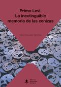 PRIMO LEVI: LA INEXTINGUIBLE MEMORIA DE LAS CENIZAS