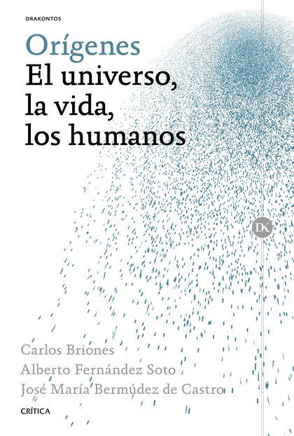 ORÍGENES: EL UNIVERSO, LA VIDA, LOS HUMANOS. EL UNIVERSO, LA VIDA, LOS HUMANOS
