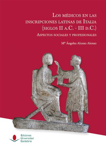 LOS MEDICOS EN LAS INSCRIPCIONES LATINAS DE ITALIA (SIGLOS II A.C.- III D.C.) AS