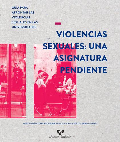 VIOLENCIAS SEXUALES: UNA ASIGNATURA PENDIENTE. GUÍA PARA AFRONTAR LAS VIOLENCIAS