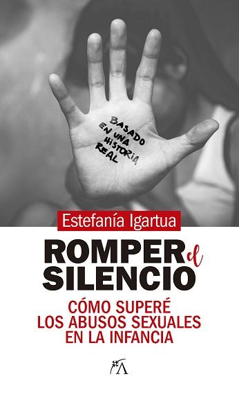 ROMPER EL SILENCIO. CÓMO SUPERÉ LOS ABUSOS SEXUALES EN LA INFANCIA