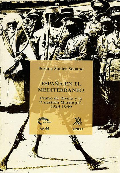 ESPAÑA EN EL MEDITERRÁNEO : PRIMO DE RIVERA Y LA ´CUESTIÓN MARROQUÍ´, 1923-1930