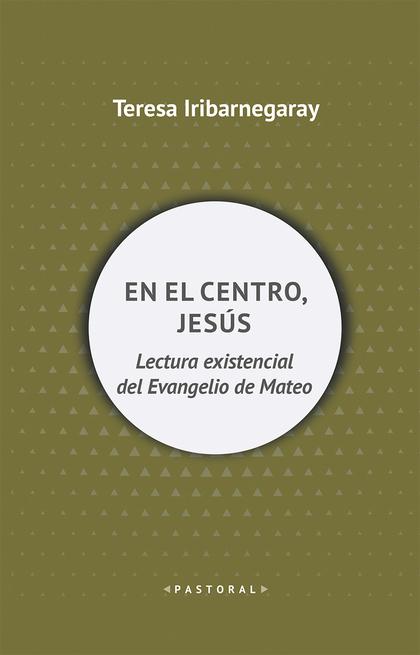 EN EL CENTRO, JESÚS                                                             LECTURA EXISTEN
