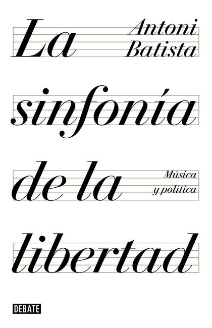 LA SINFONÍA DE LA LIBERTAD. MÚSICA Y POLÍTICA