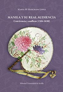 MANILA Y SU REAL AUDIENCIA. CONVIVENCIA Y CONFLICTO (1584-1630)