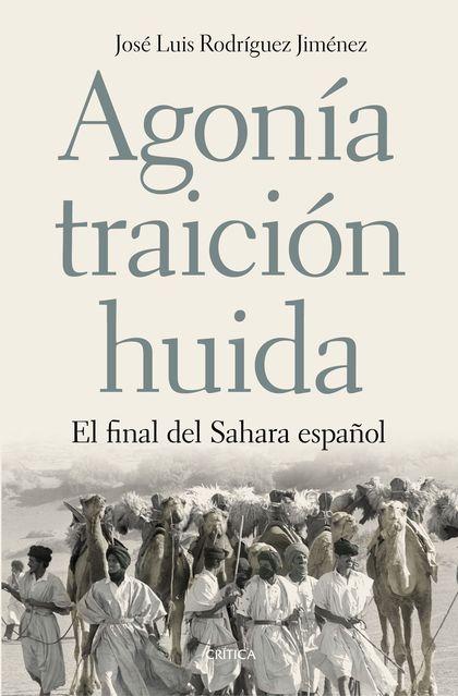 AGONÍA, TRAICIÓN, HUIDA. EL FINAL DEL SAHARA ESPAÑOL