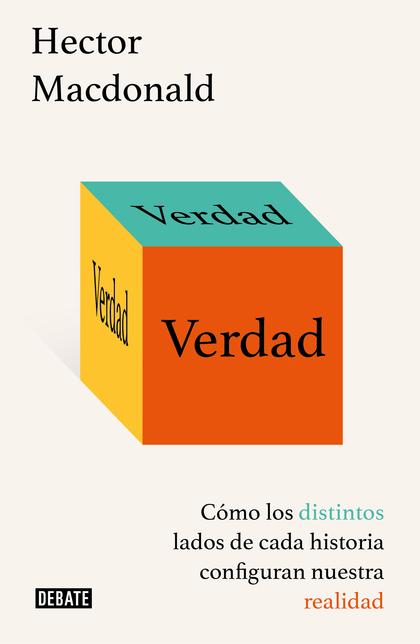 VERDAD. CÓMO LOS DISTINTOS LADOS DE CADA HISTORIA CONFIGURAN NUESTRA REALIDAD
