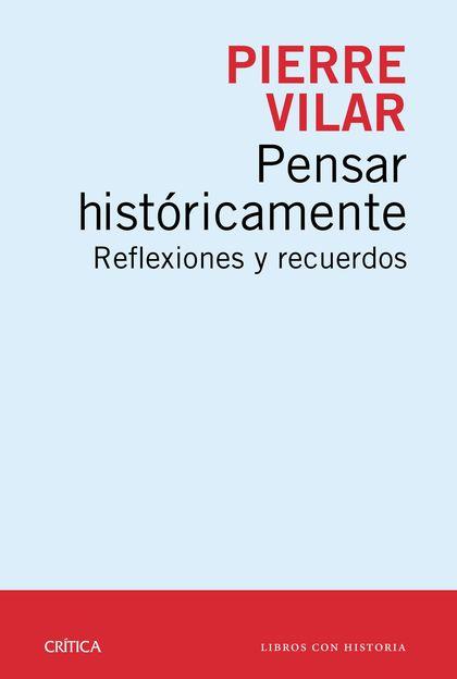 PENSAR HISTÓRICAMENTE. REFLEXIONES Y RECUERDOS