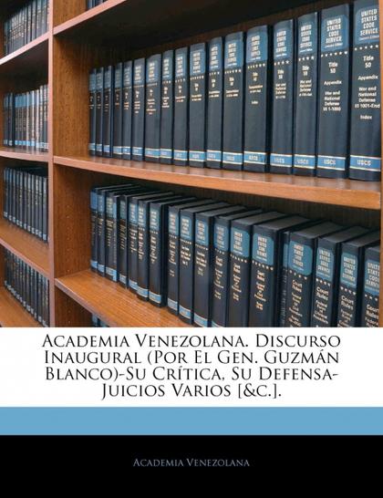 ACADEMIA VENEZOLANA. DISCURSO INAUGURAL (POR EL GEN. GUZMÁN BLANCO)-SU CRÍTICA,