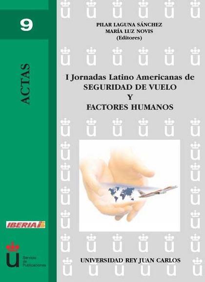 I JORNADAS LATINO AMERICANAS DE SEGURIDAD DE VUELO Y FACTORES HUMANOS : CELEBRADAS EN ARANJUEZ