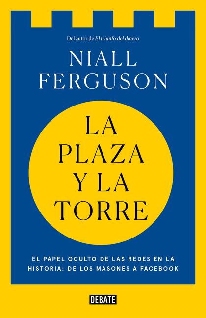 LA PLAZA Y LA TORRE. REDES Y PODER: DE LOS MASONES A FACEBOOK