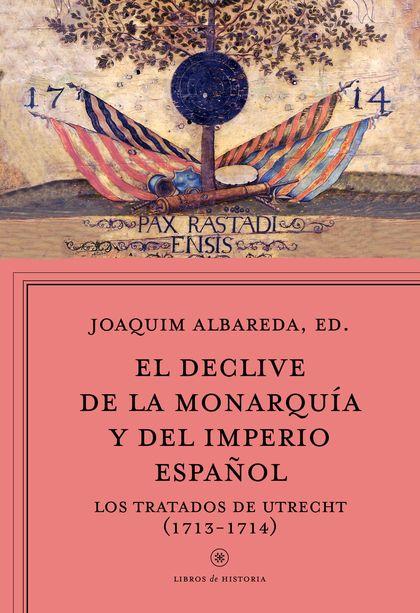 EL DECLIVE DE LA MONARQUÍA Y DEL IMPERIO ESPAÑOL. LOS TRATADOS DE UTRECHT (1713-1714)