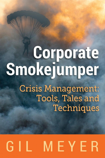 CORPORATE SMOKEJUMPER. CRISIS MANAGEMENT: TOOLS, TALES AND TECHNIQUES