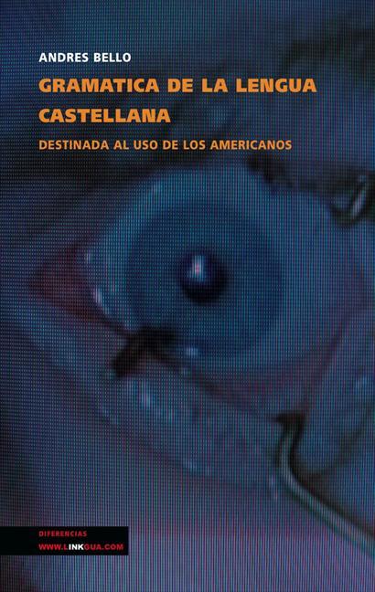 GRAMÁTICA DE LA LENGUA CASTELLANA PARA USO DE LOS AMERICANOS