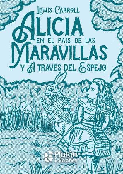 ALICIA EN EL PAÍS DE LAS MARAVILLAS Y A TRAVÉS DEL ESPEJO.