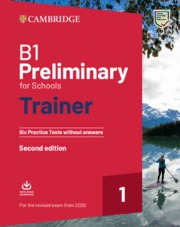 B1 PRELIMINARY FOR SCHOOLS TRAINER 1 FOR THE REVISED EXAM FROM 2020 SECOND EDITI