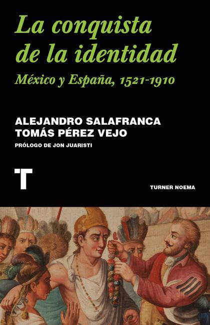 LA CONQUISTA DE LA IDENTIDAD. MÉXICO Y ESPAÑA, 1521-1910