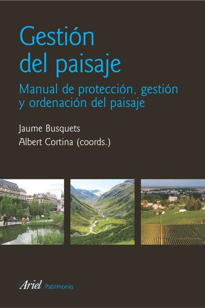 GESTIÓN DEL PAISAJE : MANUAL DE PROTECCIÓN, GESTIÓN Y ORDENACIÓN DEL PAISAJE
