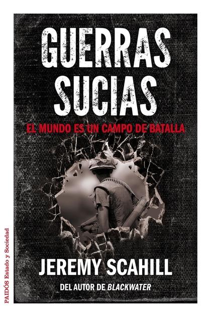 GUERRAS SUCIAS : EL MUNDO ES UN CAMPO DE BATALLA