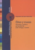 ÉLITES Y MASAS : FILOSOFÍA Y POLÍTICA EN LA OBRA DE JOSÉ ORTEGA Y GASSET