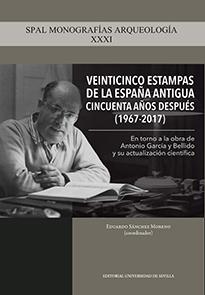 VEINTICINCO ESTAMPAS DE LA ESPAÑA ANTIGUA CINCUENTA AÑOS DESPUÉS (1967-2017). EN TORNO A LA OBR