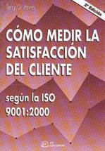 CÓMO MEDIR LA SATISFACCIÓN DEL CLIENTE SEGÚN LA ISO 9001:2000