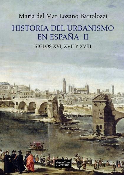 HISTORIA DEL URBANISMO EN ESPAÑA : SIGLOS XVI, XVII Y XVIII