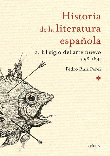 EL SIGLO DEL ARTE NUEVO 1598-1691. HISTORIA DE LA LITERATURA ESPAÑOLA 3