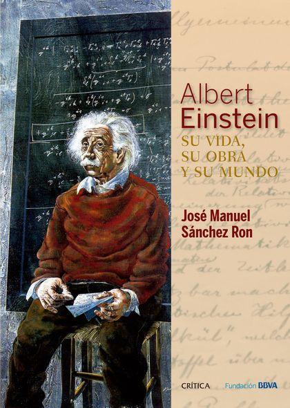 ALBERT EINSTEIN: SU VIDA, SU OBRA Y SU MUNDO.