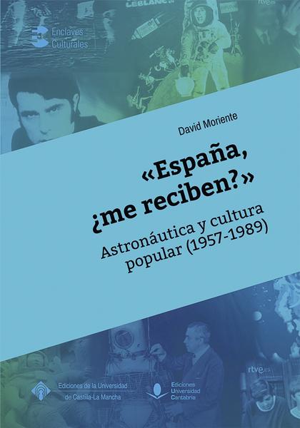 «ESPAÑA, ¿ME RECIBEN?» ASTRONÁUTICA Y CULTURA POPULAR (1957-1989).