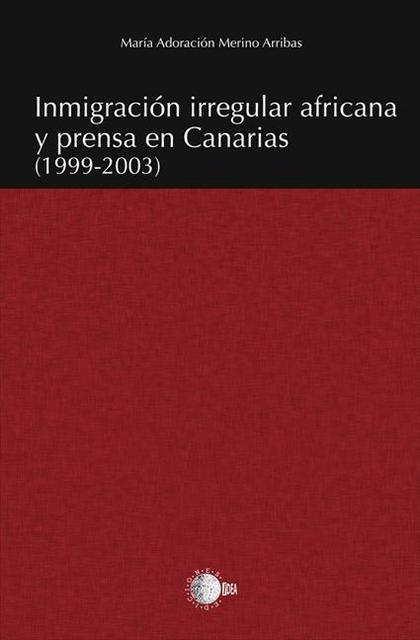 INMIGRACIÓN IRREGULAR AFRICANA Y PRENSA EN CANARIAS (1999-2003)