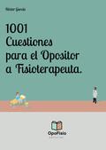 1001 CUESTIONES PARA EL OPOSITOR A FISIOTERAPEUTA.. TEST DE EXAMEN PARA EL OPOSITOR: CATEGORÍA