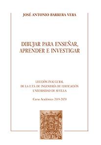 DIBUJAR PARA ENSEÑAR, APRENDER E INVESTIGAR. LECCIÓN INAUGURAL DE LA E.T.S. DE INGENIERÍA DE ED