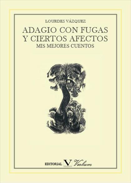 ADAGIO CON FUGAS Y CIERTOS AFECTOS : MIS MEJORES CUENTOS