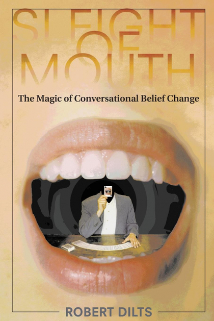SLEIGHT OF MOUTH. THE MAGIC OF CONVERSATIONAL BELIEF CHANGE