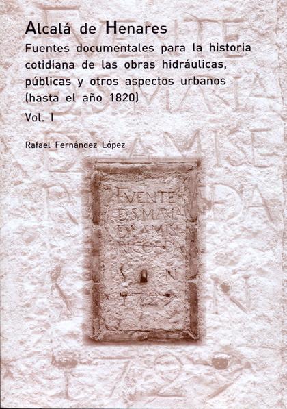 ALCALÁ DE HENARES. FUENTES DOCUMENTALES PARA LA HISTORIA COTIDIANA DE LAS OBRAS