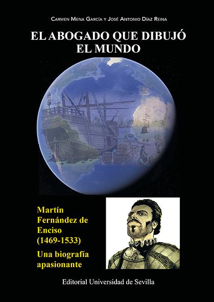 EL ABOGADO QUE DIBUJÓ EL MUNDO. MARTÍN FERNÁNDEZ ENCISO (1469-1533). UNA BIOGRAFÍA APASIONANTE