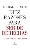 DIEZ RAZONES PARA SER DE DERECHAS. Y ATREVERSE A DECIRLO