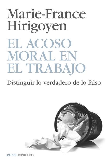 EL ACOSO MORAL EN EL TRABAJO : DISTINGUIR LO VERDADERO DE LO FALSO